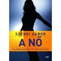 Szendi Gábor: A nő felemelkedése és tündöklése